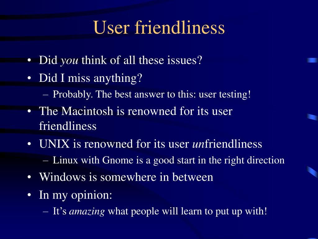 User friendliness