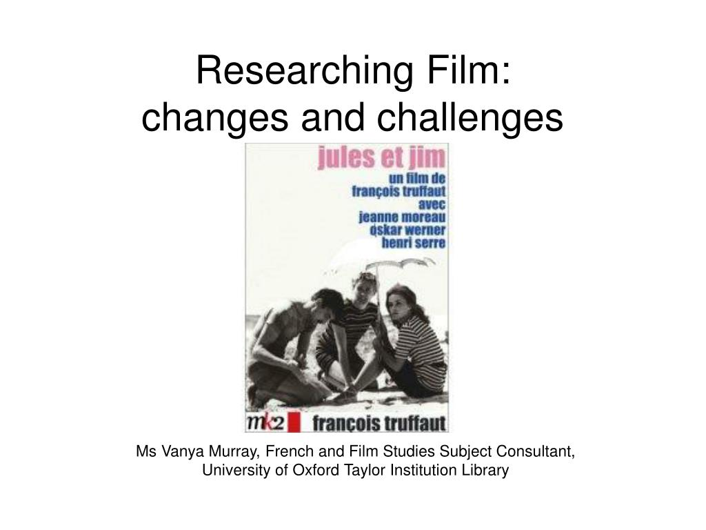 researching film changes and challenges l.