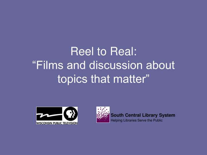 Reel to real films and discussion about topics that matter