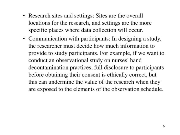 Research sites and settings: Sites are the overall locations for the research, and settings are the more specific places where data collection will occur.