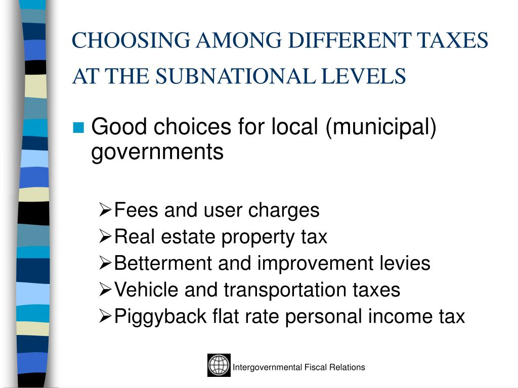 CHOOSING AMONG DIFFERENT TAXES AT THE SUBNATIONAL LEVELS