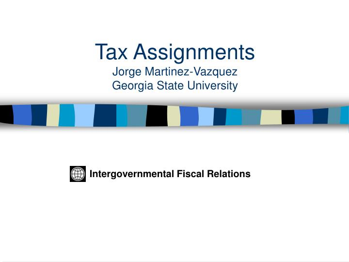 Tax assignments jorge martinez vazquez georgia state university