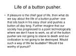 life of a button pusher