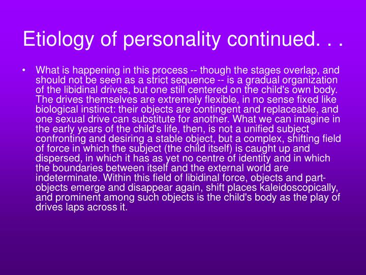 Etiology of personality continued. . .