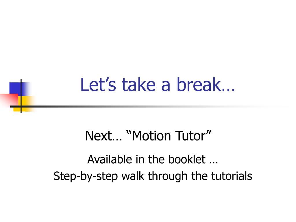 Let's take a break…