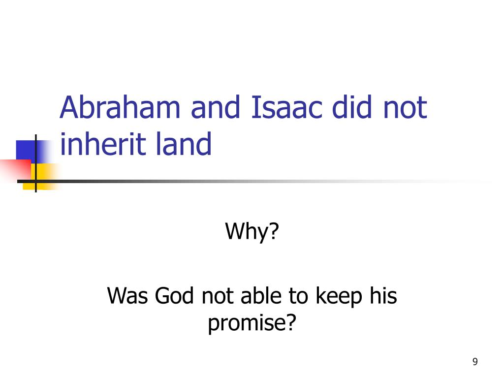 Abraham and Isaac did not inherit land