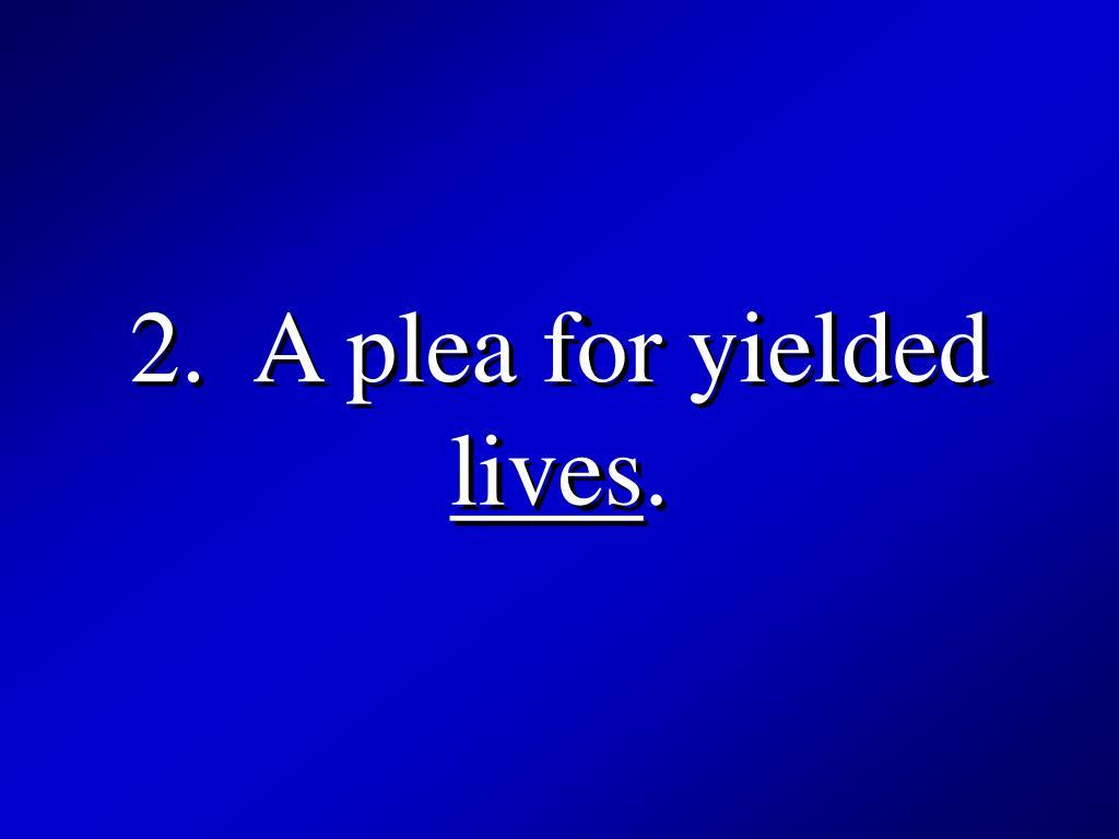 2.  A plea for yielded