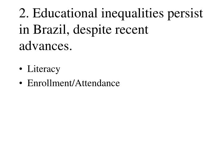 2. Educational inequalities persist in Brazil, despite recent advances.