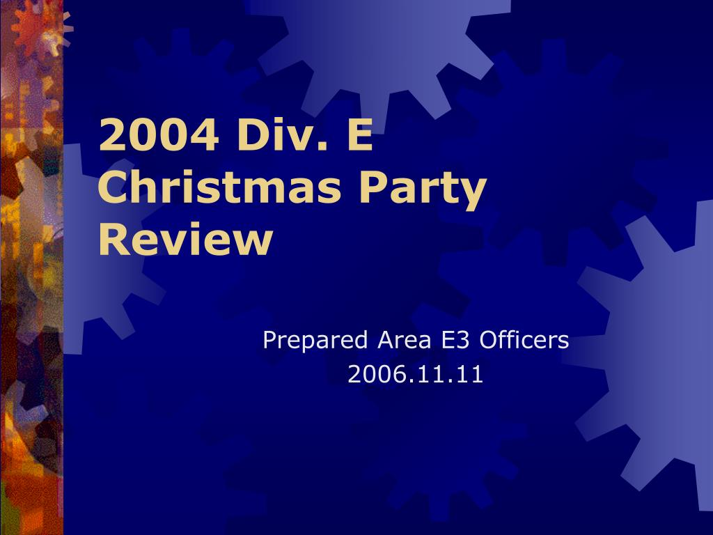 2004 div e christmas party review l.