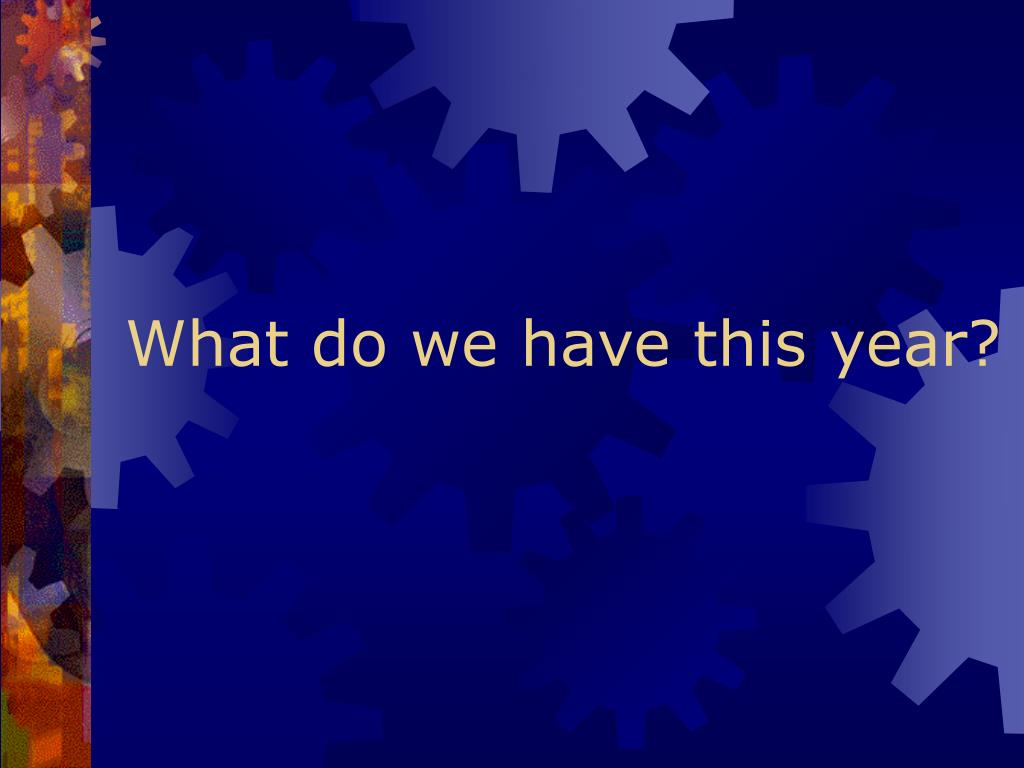 What do we have this year?