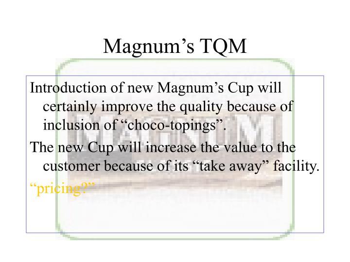 Magnum's TQM