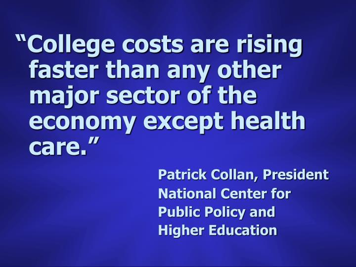 """""""College costs are rising faster than any other major sector of the economy except health care."""""""