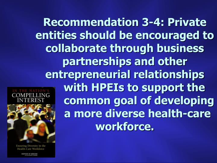 Recommendation 3-4: Private entities should be encouraged to collaborate through business partnerships and other entrepreneurial relationships