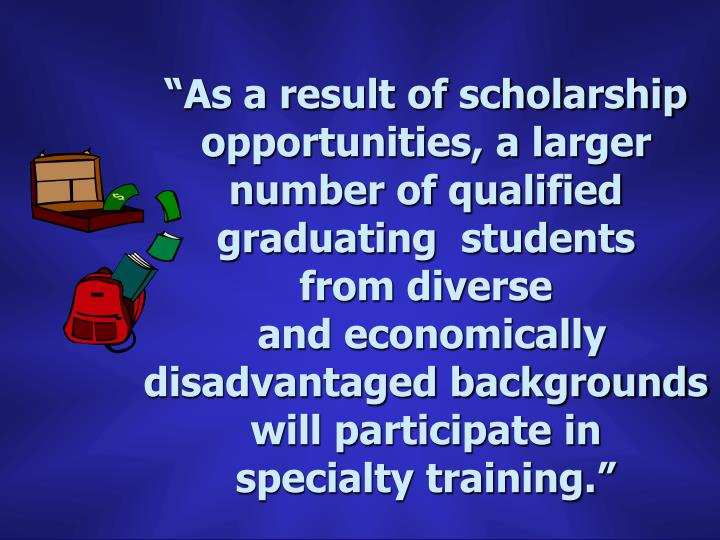 """""""As a result of scholarship opportunities, a larger number of qualified graduating  students"""