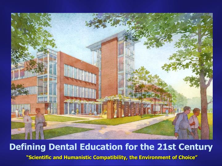 Defining Dental Education for the 21st Century