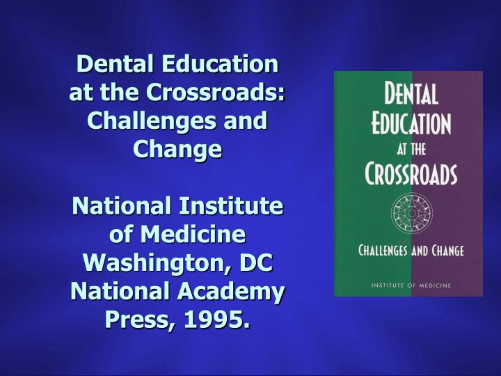 Dental Education at the Crossroads: Challenges and Change