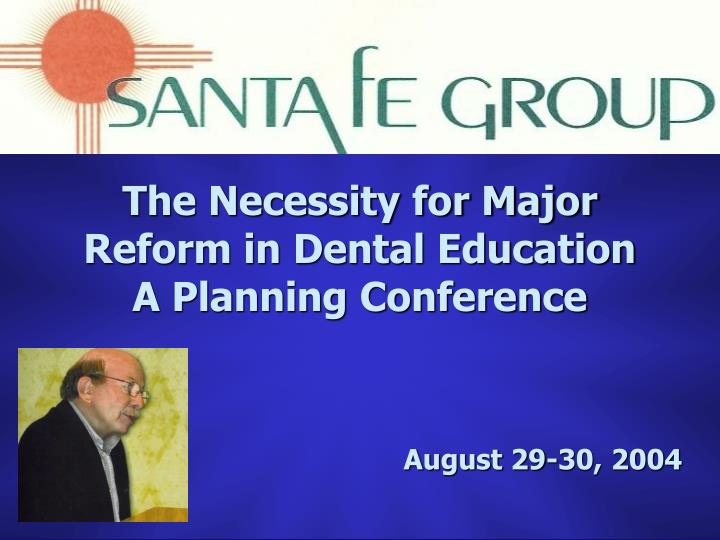 The necessity for major reform in dental education a planning conference
