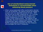 use of standardized measurement techniques is recommended when assessing blood pressure