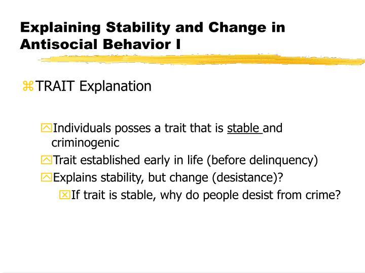 Explaining Stability and Change in Antisocial Behavior I