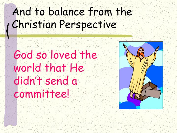 And to balance from the Christian Perspective