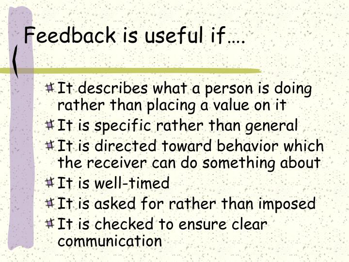 Feedback is useful if….