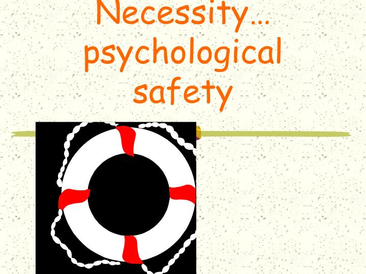 Necessity… psychological safety