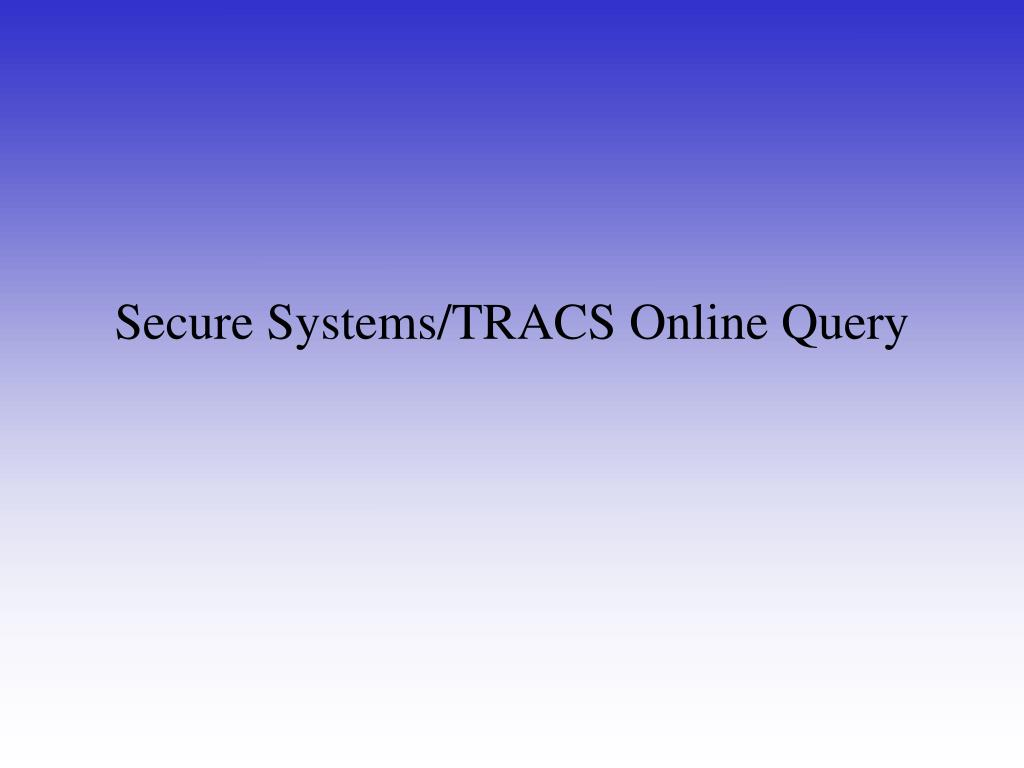 Secure Systems/TRACS Online Query