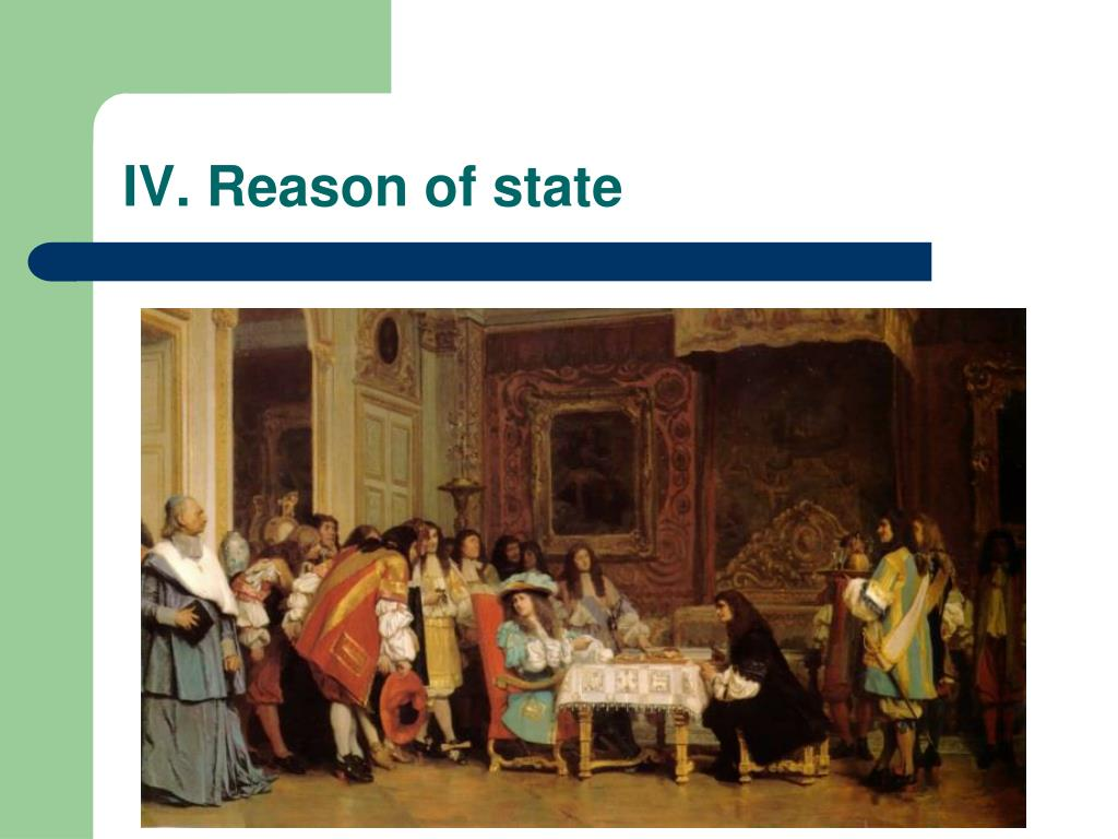 IV. Reason of state