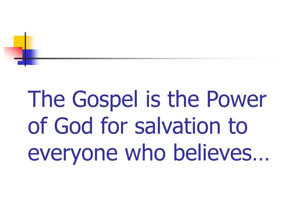 The Gospel is the Power of God for salvation to everyone who believes…