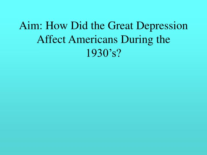 Aim how did the great depression affect americans during the 1930 s