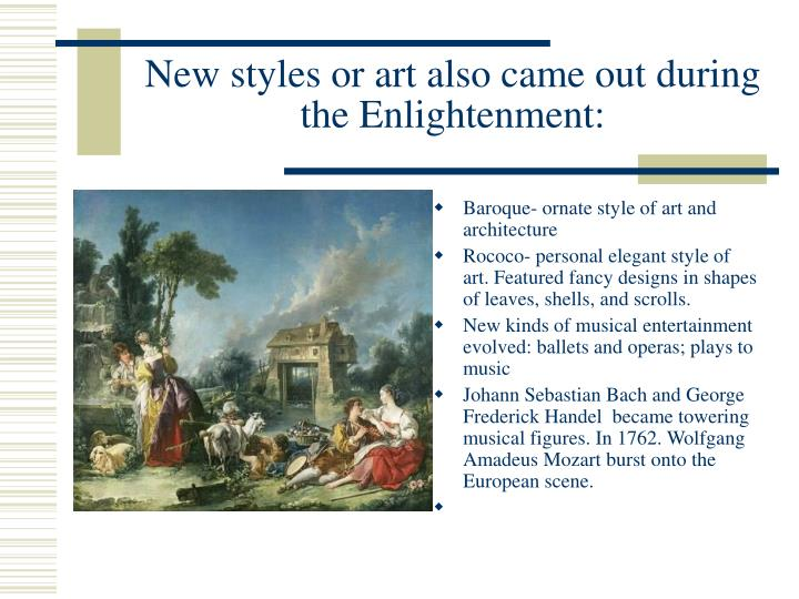 New styles or art also came out during the Enlightenment: