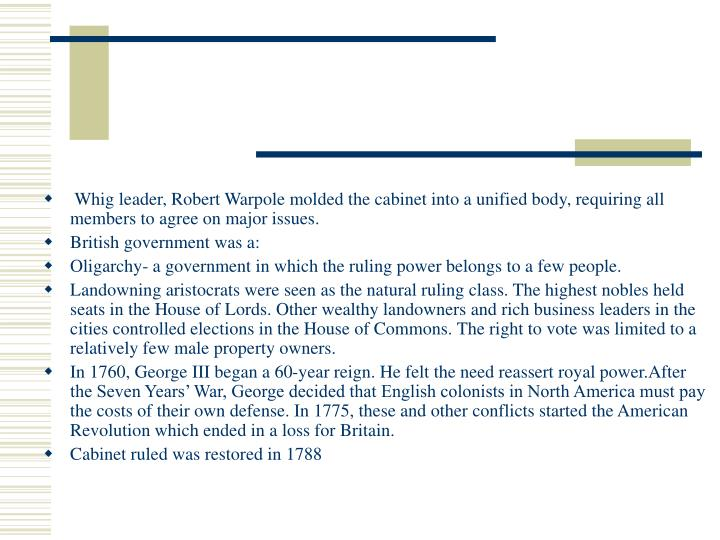 Whig leader, Robert Warpole molded the cabinet into a unified body, requiring all members to agree on major issues.