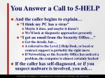 you answer a call to 5 help