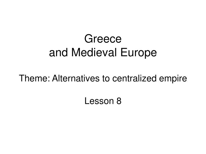 Greece and medieval europe theme alternatives to centralized empire