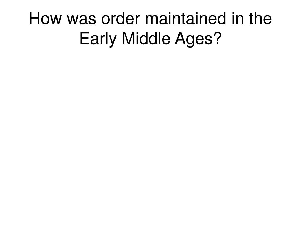 How was order maintained in the Early Middle Ages?
