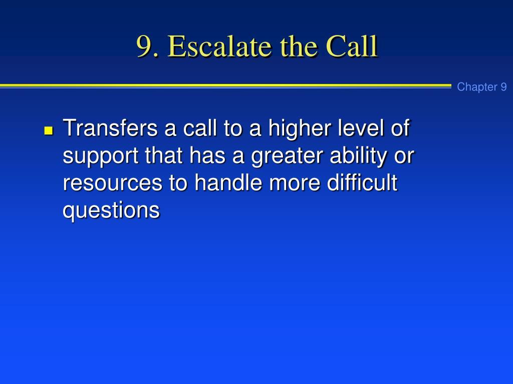 9. Escalate the Call