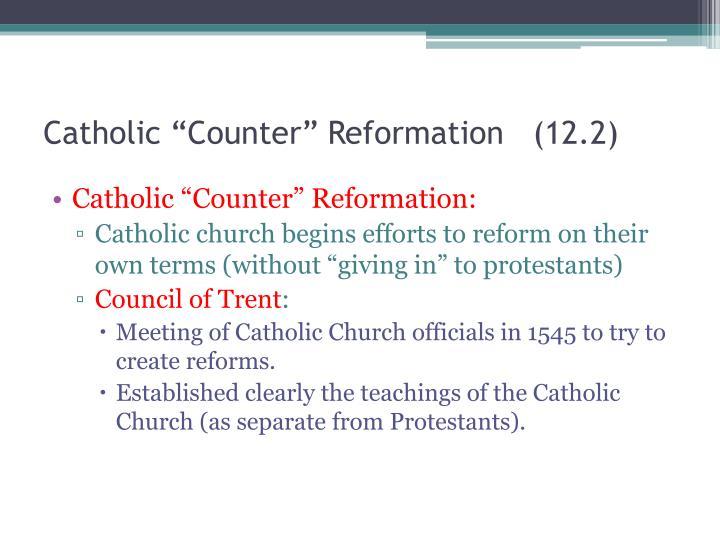 """Catholic """"Counter"""" Reformation   (12.2)"""