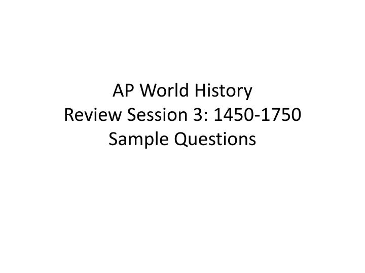 Ap world history review session 3 1450 1750 sample questions