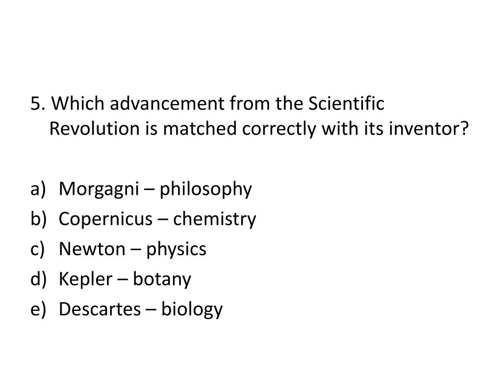 5. Which advancement from the Scientific Revolution is matched correctly with its inventor?