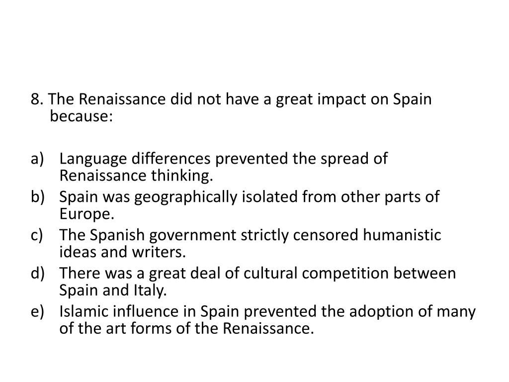 8. The Renaissance did not have a great impact on Spain because: