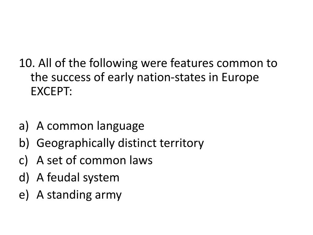 10. All of the following were features common to the success of early nation-states in Europe EXCEPT: