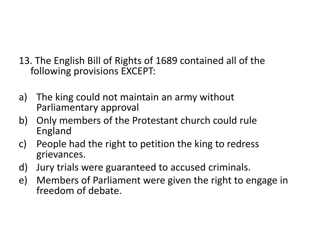 13. The English Bill of Rights of 1689 contained all of the following provisions EXCEPT: