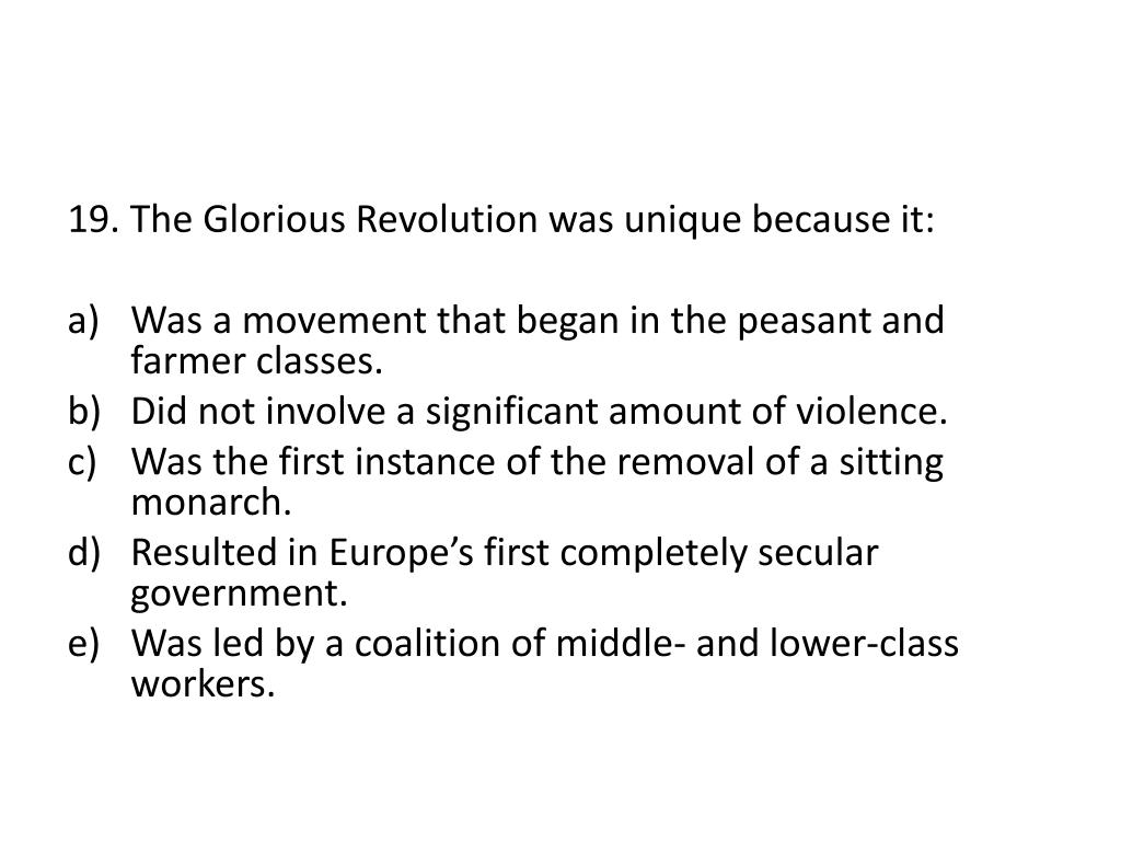 19. The Glorious Revolution was unique because it: