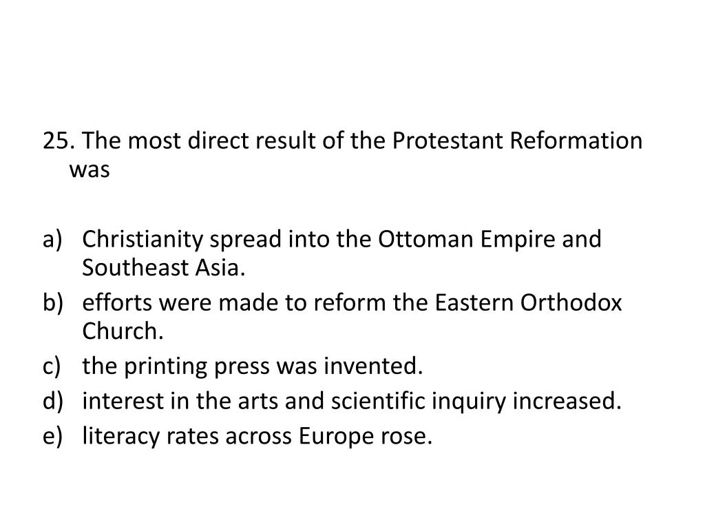 25. The most direct result of the Protestant Reformation was