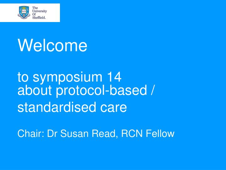 Welcome to symposium 14 about protocol based standardised care