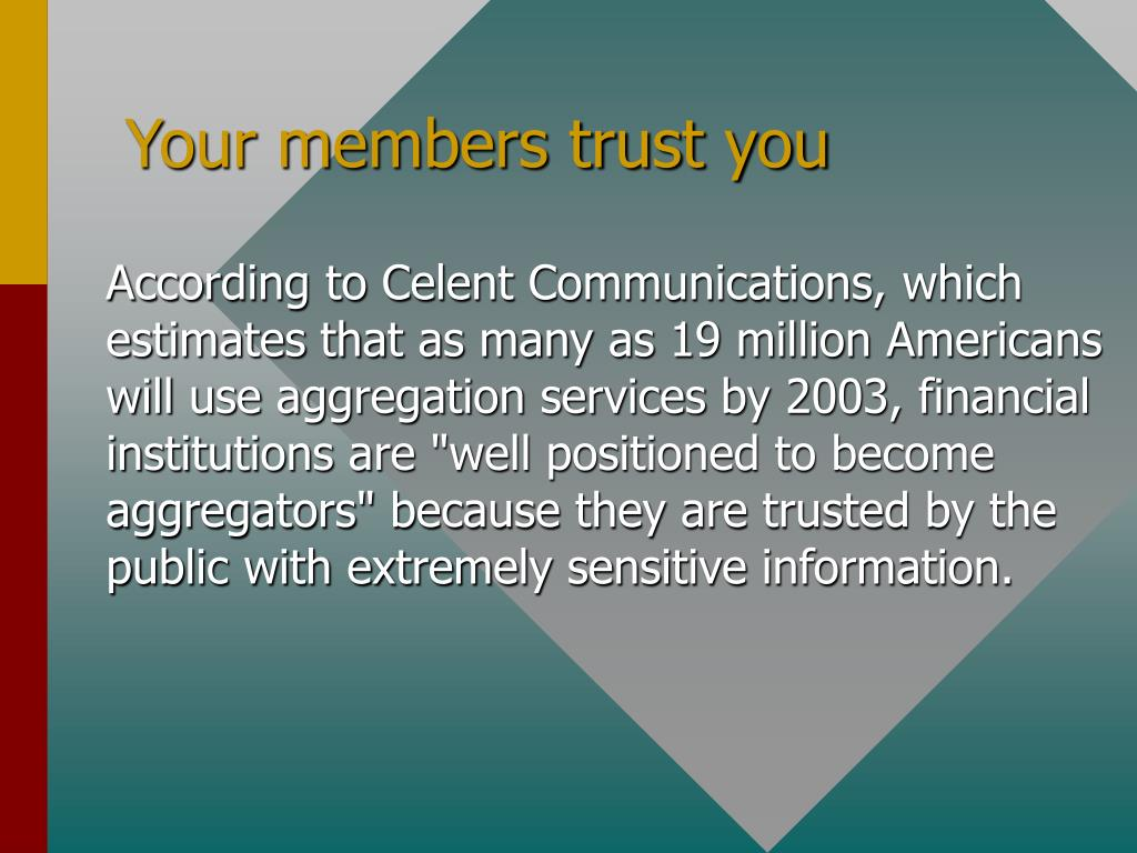 Your members trust you