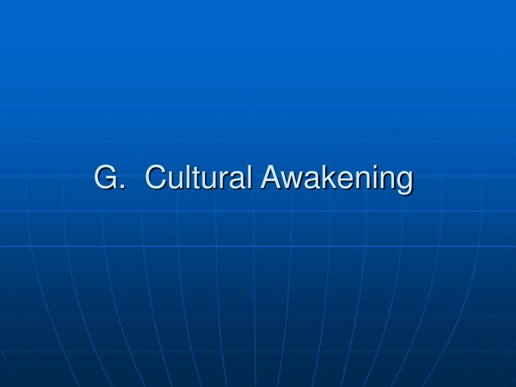 G.  Cultural Awakening