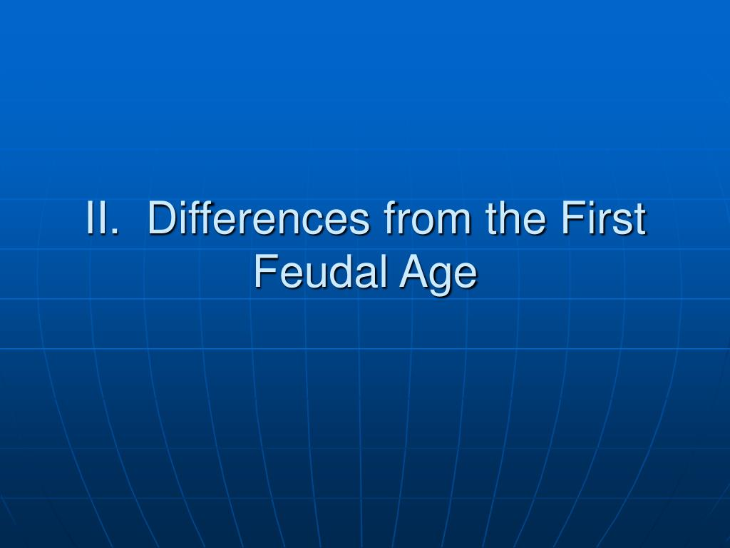 II.  Differences from the First Feudal Age