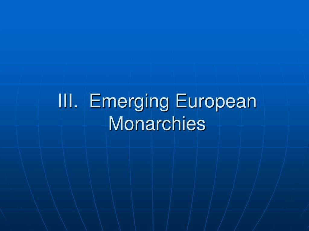 III.  Emerging European Monarchies