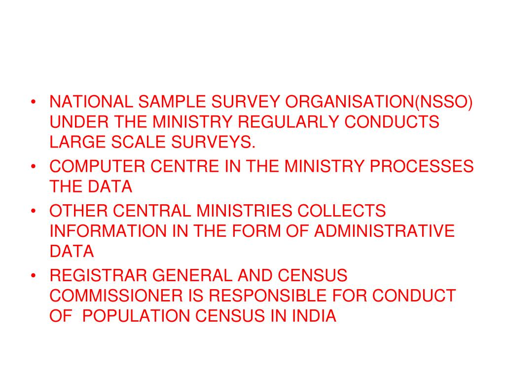 NATIONAL SAMPLE SURVEY ORGANISATION(NSSO) UNDER THE MINISTRY REGULARLY CONDUCTS LARGE SCALE SURVEYS.